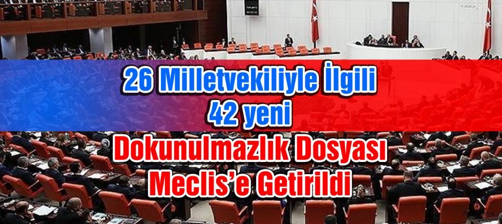 26 milletvekiliyle ilgili 42 yeni dokunulmazlık dosyası Meclis'e getirildi