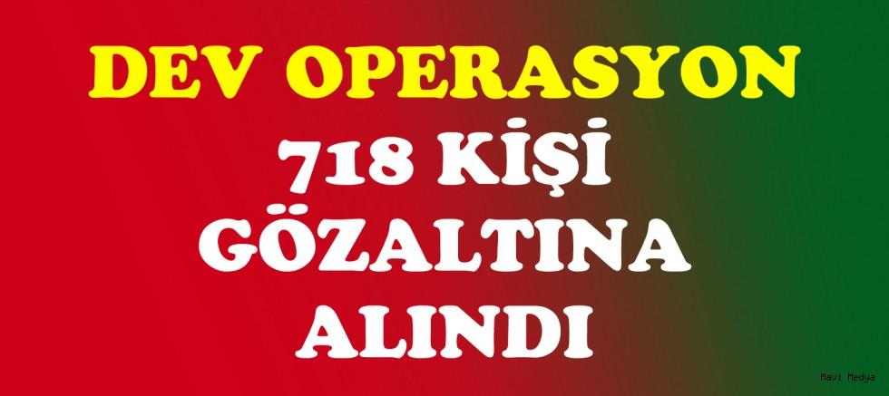 40 İl de Operasyon, 718 kişi Gözaltına Alındı