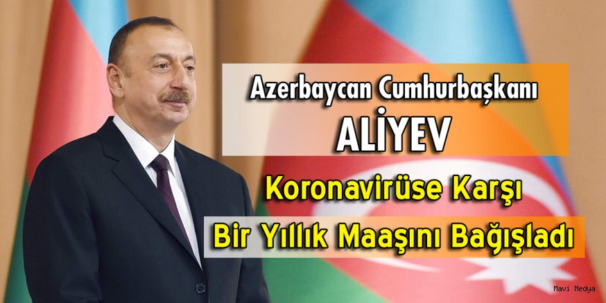 Aliyev koronavirüse karşı bir yıllık maaşını bağışladı