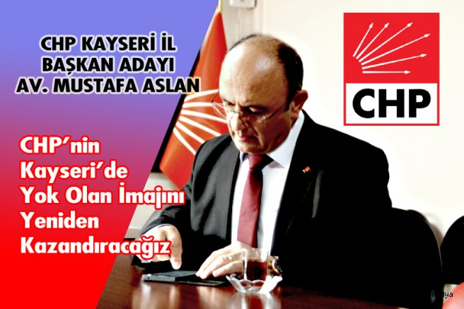 Aslan: CHP'nin Yok Olan İmajını Yeniden Kazandıracağız