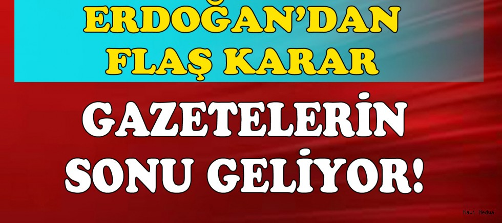 Erdoğan'ın verdiği karar ile günlük gazetelerin sonu geliyor!