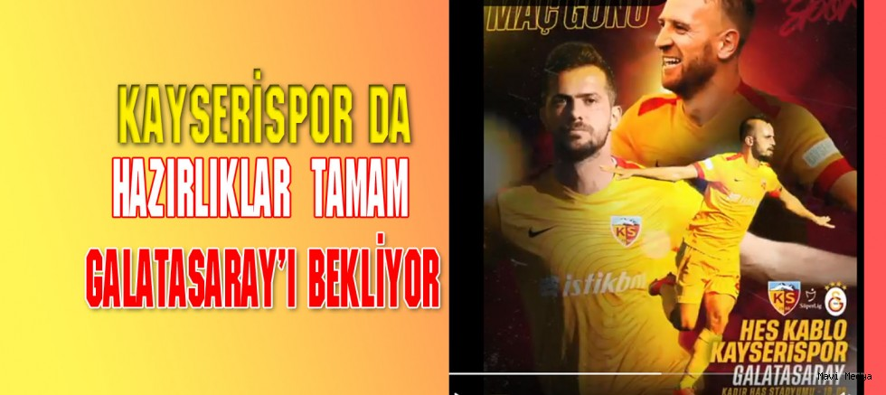 KAYSERİSPOR-GALATASARAY MAÇI SAAT 19.00 DA