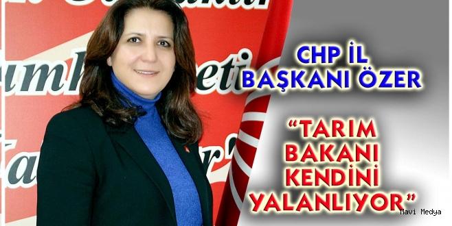 """ÖZER """"TARIM BAKANI KENDİNİ YALANLIYOR"""""""