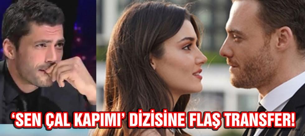 'SEN ÇAL KAPIMI' DİZİSİNE FLAŞ TRANSFER!