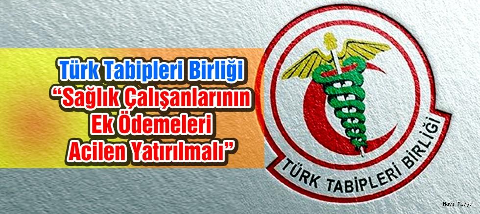 """Türk Tabipleri Birliği: """"Sağlık çalışanlarının ek ödemeleri acilen yatırılmalı"""""""