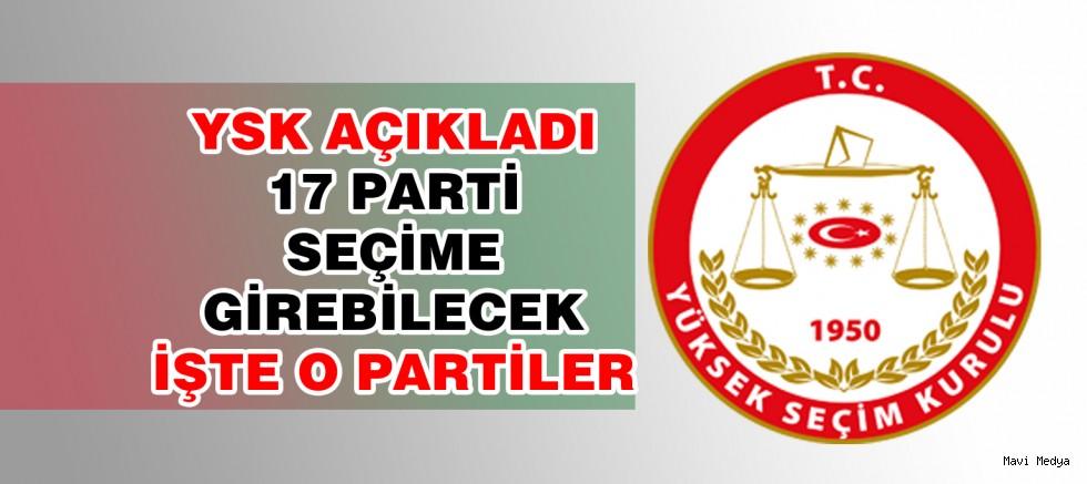 YSK AÇIKLADI, SEÇİME 17 PARTİ GİRECEK!